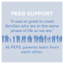 Peer Support. At PEPS, parents learn from each other.