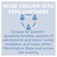 PEPS Partner Groups for twins/multiples, LGBTQ+, Jewish families, foster families, and more.